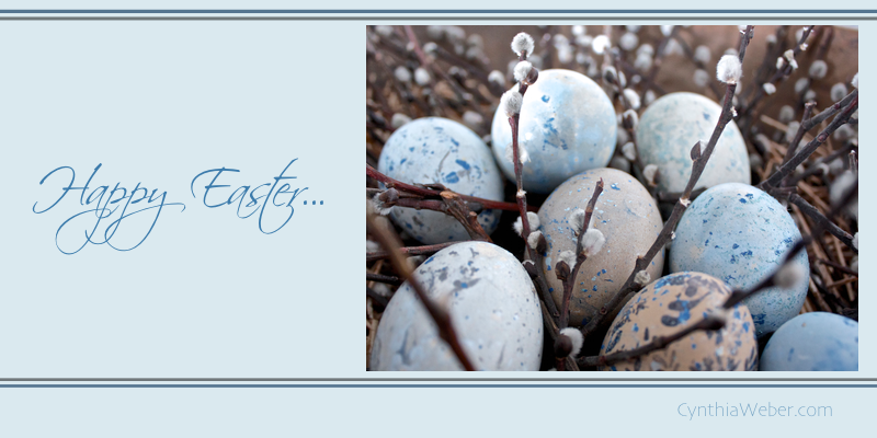 Happy Easter… CynthiaWeber.com