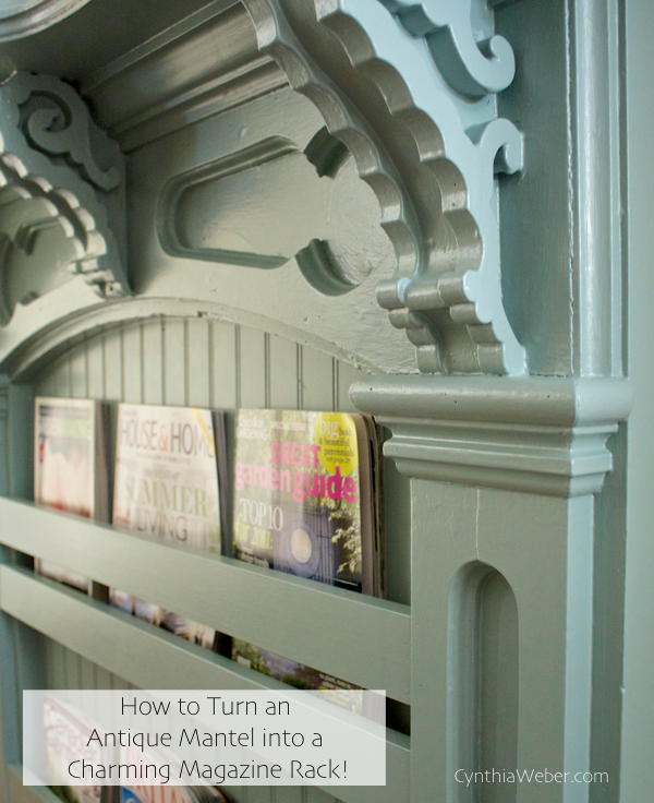How to turn an antique mantel into a magazine rack… CynthiaWeber.com